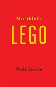 Miraklet i LEGO - en beretning om ledelse af en international virksomhed gennem flere generationer