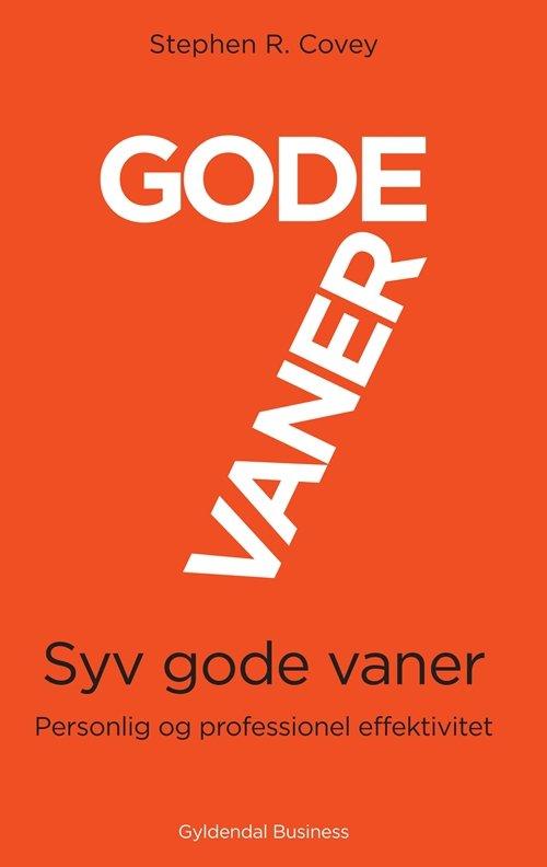 7 Gode Vaner - Personlig og Professionel Effektivitet af Stephen Covey
